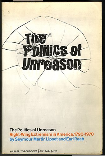 9780061317446: The Politics of Unreason: Right-Wing Extremism in America, 1790-1970