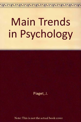 Main Trends in Psychology: Piaget, Jean