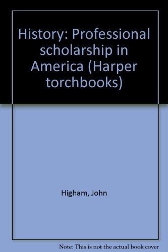 History: Professional Scholarship in America (Harper Torchbooks): John Higham