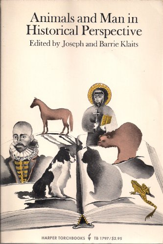 Animals and Man in Historical Perspective (Torchbooks): Klaits, Joseph