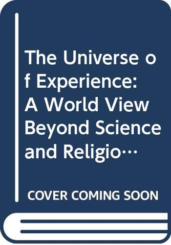9780061318214: The Universe of Experience: A World View Beyond Science and Religion