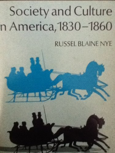Society and Culture in America, 1830-60 (Torchbooks): Russel Blaine Nye