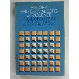 9780061318542: History and the Dialectic of Violence: An Analysis of Sartre's Critique de la Raison Dialectique