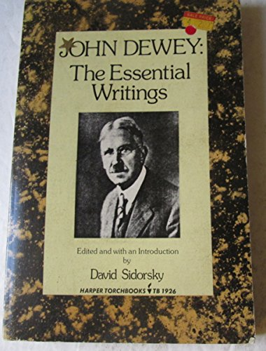 John Dewey: The Essential Writings (The Essential Writings of the Great Philosophers): Dewey, John,...