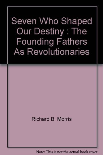 9780061319396: Seven Who Shaped Our Destiny : The Founding Fathers As Revolutionaries