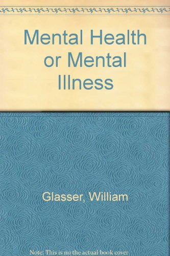 Mental Health or Mental Illness?: Psychiatry for Practical Action: Glasser, William