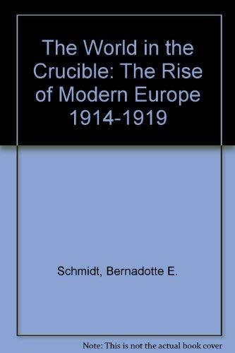 The World in the Crucible: The Rise: Schmidt, Bernadotte E.