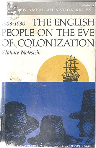 English People on Eve of Colonization, 1603-30 (Torchbooks): Wallace Notestein