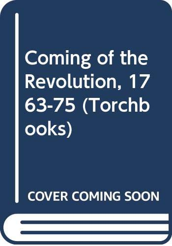 Coming of the Revolution, 1763-75 (Torchbooks): Gipson, Lawrence Henry