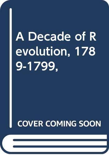9780061330186: A Decade of Revolution, 1789-1799,
