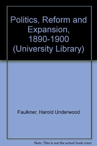 9780061330209: Politics, Reform and Expansion, 1890-1900 (University Library)