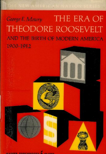 9780061330223: Era of Theodore Roosevelt and the Birth of Modern America, 1900-12 (Torchbooks)