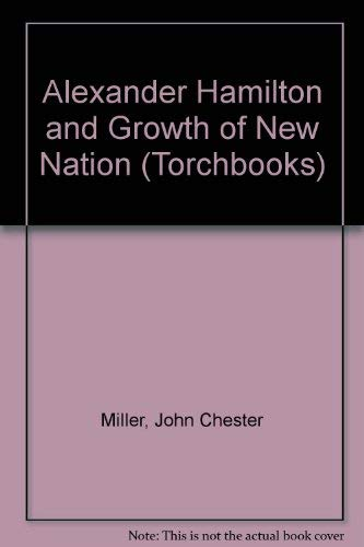 9780061330575: Alexander Hamilton and Growth of New Nation (Torchbooks)