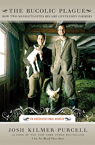 The Bucolic Plague: How Two Manhattanites Became Gentlemen Farmers - An Unconventional Memoir