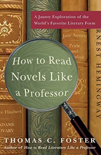 9780061340406: How to Read Novels Like a Professor: A Jaunty Exploration of the World's Favorite Literary Form
