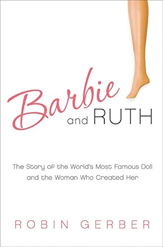 9780061341311: Barbie and Ruth: The Story of the World's Most Famous Doll and the Woman Who Created Her