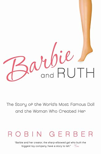9780061341328: Barbie and Ruth: The Story of the World's Most Famous Doll and the Woman Who Created Her