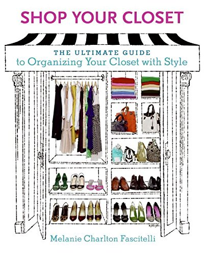 9780061343810: Shop Your Closet: The Ultimate Guide to Organizing Your Closet with Style