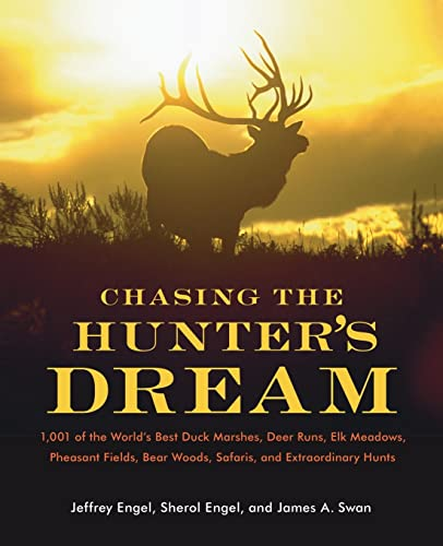 9780061343827: Chasing the Hunters' Dream: 1001 of the World's Best Duck Marshes, Deer Runs, Elk Meadows, Pheasant Fields, Bear Woods, Safaris, and Extraordinary Hunts