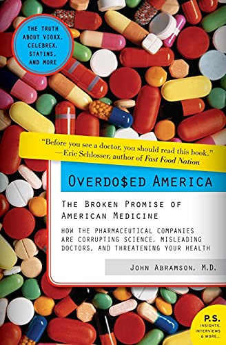 9780061344763: Overdosed America: The Broken Promise of American Medicine (P.S.)