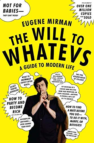 The Will to Whatevs: A Guide to Modern Life: Mirman, Eugene
