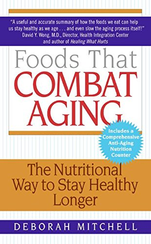9780061346200: Foods That Combat Aging: The Nutritional Way to Stay Healthy Longer (Lynn Sonberg Books)