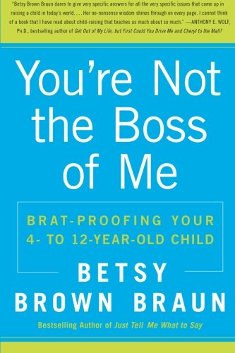 9780061346637: You're Not the Boss of Me: Brat-proofing Your Four- to Twelve-Year-Old Child