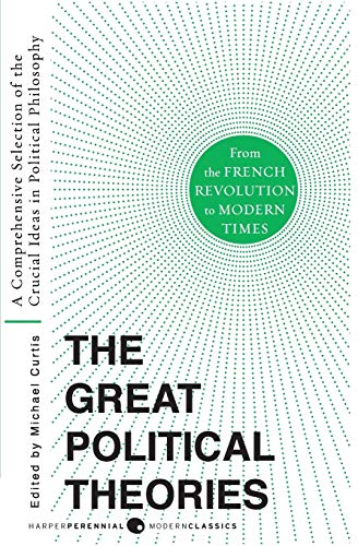9780061351372: The Great Political Theories, Volume 2: A Comprehensive Selection of the Crucial Ideas in Political Philosophy from the French Revolution to Modern Ti