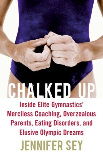 9780061351464: Chalked Up: Inside Elite Gymnastics' Merciless Coaching, Overzealous Parents, Eating Disorders, and Elusive Olympic Dreams
