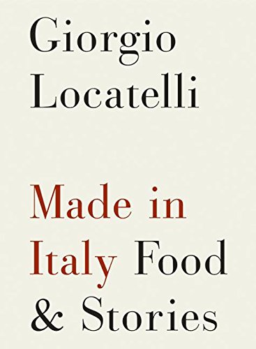 Made In Italy: Food And Stories: Locatelli, Giorgio.