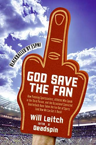 9780061351785: God Save the Fan: How Preening Sportscasters, Athletes Who Speak in the Third Person, and the Occasional Convicted Quarterback Have Taken the Fun Out of Sports (And How We Can Get It Back)