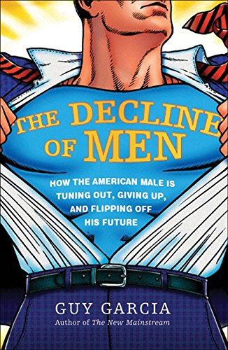 9780061353147: The Decline of Men: How the American Male Is Tuning Out, Giving Up, and Flipping Off His Future