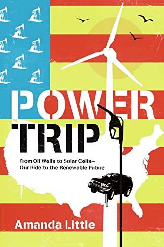9780061353253: Power Trip: From Oil Wells to Solar Cells---Our Ride to the Renewable Future