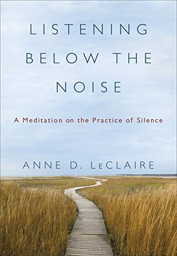 9780061353352: Listening Below the Noise: A Meditation on the Practice of Silence