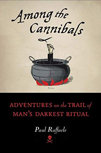 9780061357886: Among the Cannibals: Adventures on the Trail of Man's Darkest Ritual