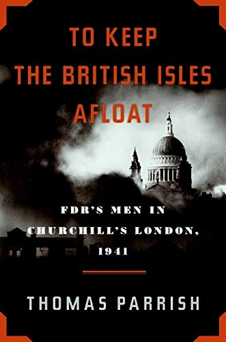 9780061357930: To Keep the British Isles Afloat: FDR's Men in Churchill's London, 1941