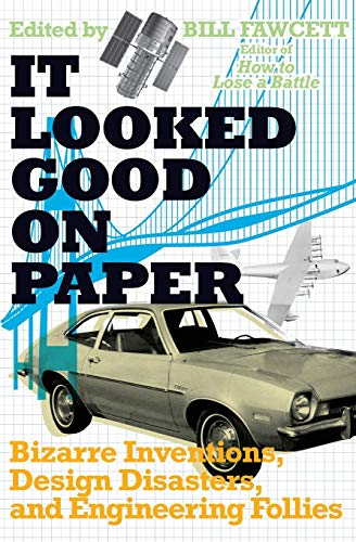9780061358432: It Looked Good on Paper: Bizarre Inventions, Design Disasters, and Engineering Follies