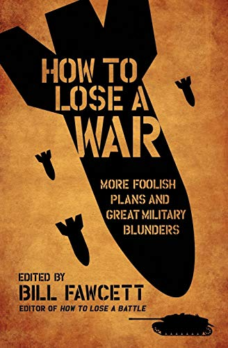 9780061358449: How to Lose a War: More Foolish Plans and Great Military Blunders (How to Lose Series)