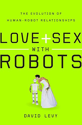 9780061359750: Love and Sex with Robots: The Evolution of Human-Robot Relationships