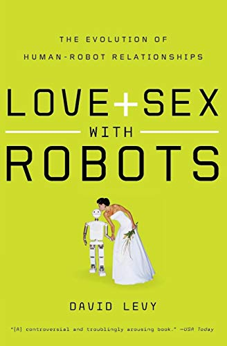 9780061359804: Love and Sex with Robots: The Evolution of Human-Robot Relationships