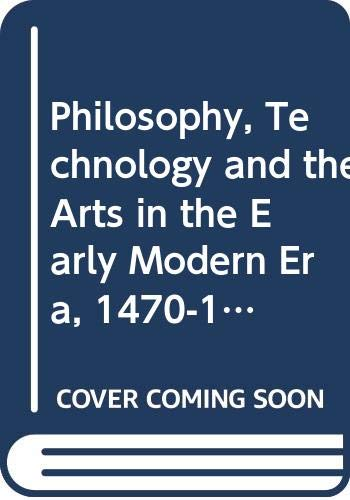 9780061360121: Philosophy, Technology and the Arts in the Early Modern Era, 1470-1700