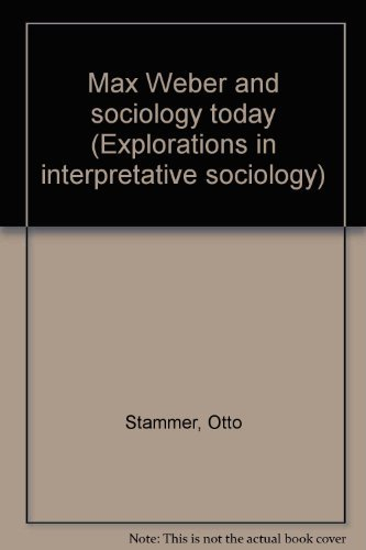 Max Weber and sociology today (Explorations in: Otto Stammer, ed.
