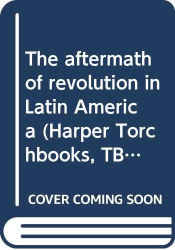 9780061360978: The aftermath of revolution in Latin America (Crosscurrents in Latin America)