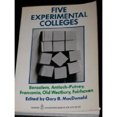 Five experimental colleges: Bensalem, Antioch-Putney, Franconia, Old Westbury, Fairhaven: Gary B. ...