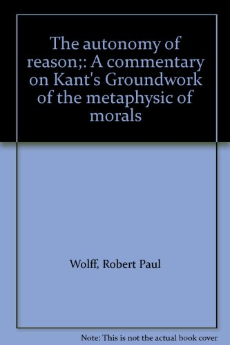 9780061361135: The autonomy of reason;: A commentary on Kant's Groundwork of the metaphysic of morals
