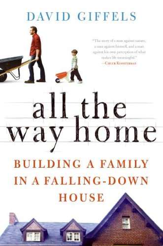 9780061362866: All the Way Home: Building a Family in a Falling-Down House