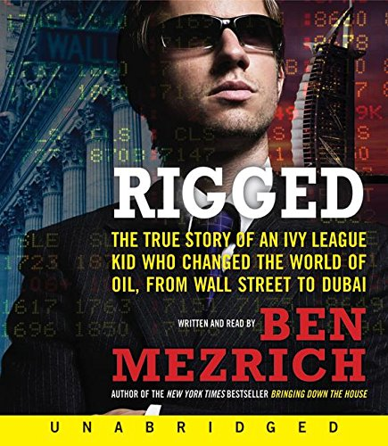 9780061363597: Rigged CD: The True Story of an Ivy League Kid Who Changed the World of Oil, from Wall Street to Dubai