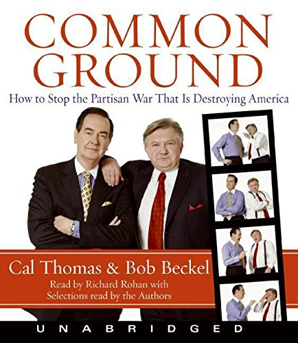 9780061363603: Common Ground: How to Stop the Partisan War That Is Destroying America