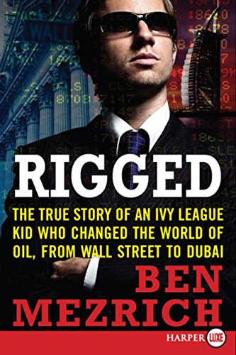 9780061363979: Rigged: The True Story of an Ivy League Kid Who Changed the World of Oil, from Wall Street to Dubai