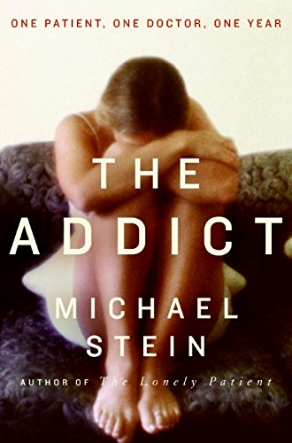 9780061368134: The Addict: One Patient, One Doctor, One Year